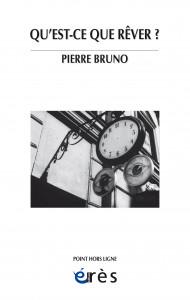 Qu'est-ce que rêver ? Pierre Bruno